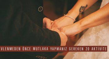 Evlenmeden Önce Mutlaka Yapmanız Gereken 20 Aktivite