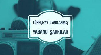 Türkçe'ye Uyarlanmış Yabancı Şarkılar